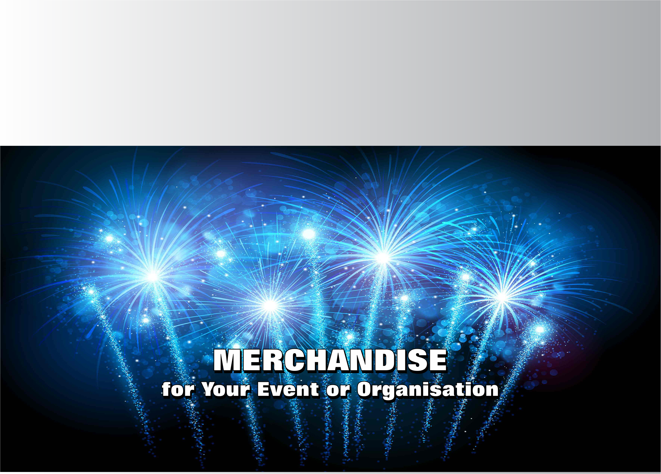 Merchandise for your Event or Organisation